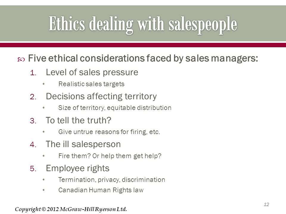 Copyright © 2012 McGraw-Hill Ryerson Ltd.  Five ethical considerations faced by sales managers: 1.