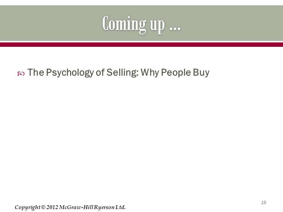 Copyright © 2012 McGraw-Hill Ryerson Ltd.  The Psychology of Selling: Why People Buy 19