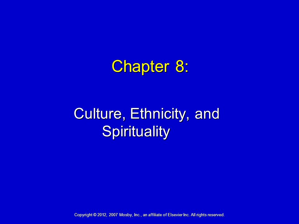 Chapter 8: Culture, Ethnicity, and Spirituality Copyright © 2012, 2007 Mosby, Inc., an affiliate of Elsevier Inc.