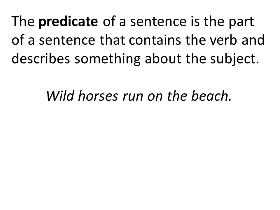 The predicate of a sentence is the part of a sentence that contains the verb and describes something about the subject.