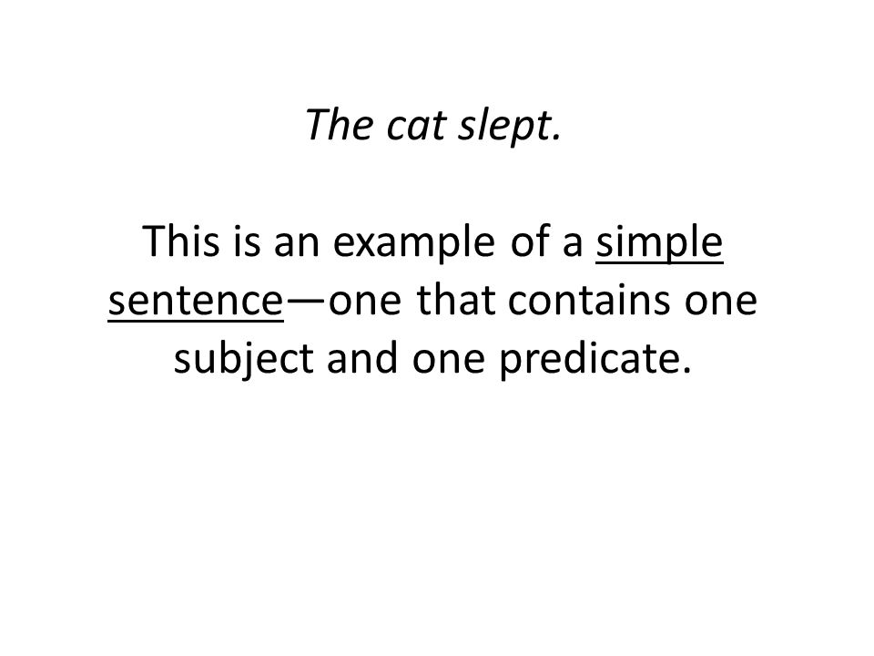 This is an example of a simple sentence—one that contains one subject and one predicate.