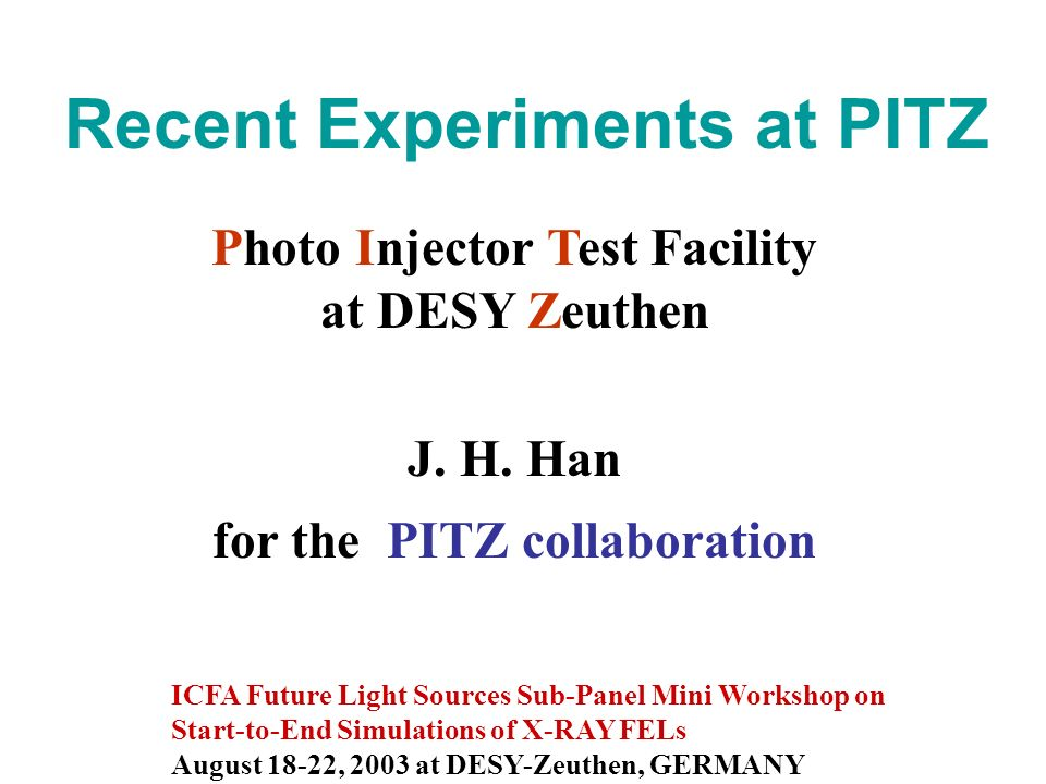 Recent Experiments at PITZ ICFA Future Light Sources Sub-Panel Mini Workshop on Start-to-End Simulations of X-RAY FELs August 18-22, 2003 at DESY-Zeuthen, GERMANY J.