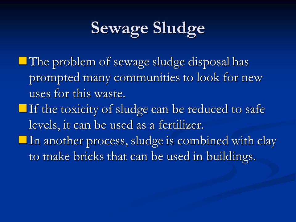 Sewage Sludge The problem of sewage sludge disposal has prompted many communities to look for new uses for this waste.