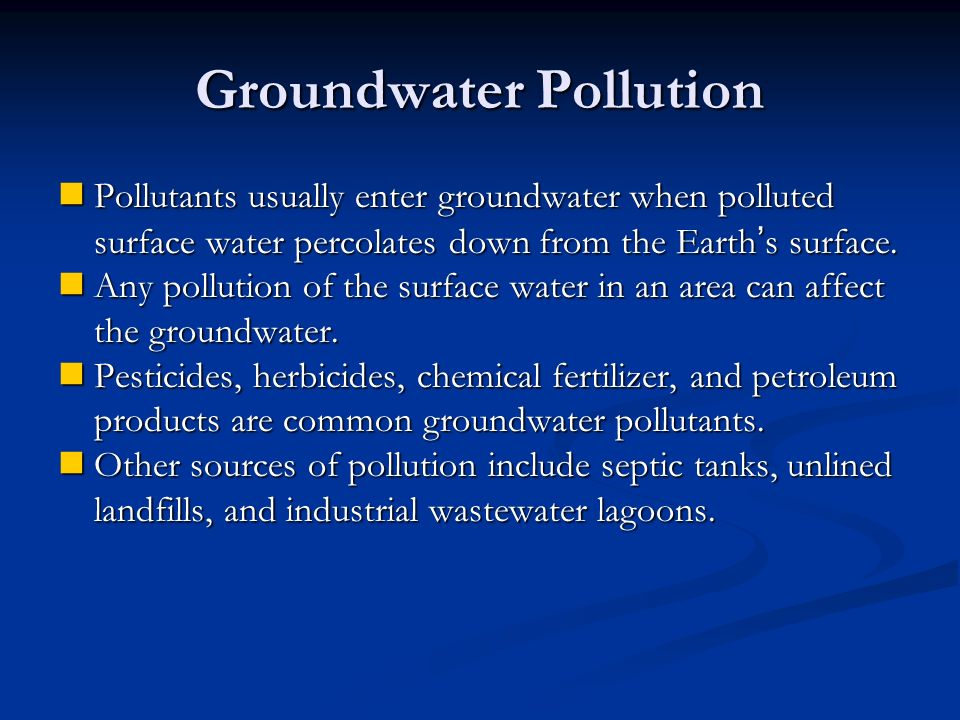 Groundwater Pollution Pollutants usually enter groundwater when polluted surface water percolates down from the Earth ' s surface.