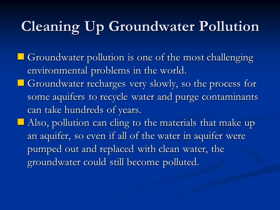 Cleaning Up Groundwater Pollution Groundwater pollution is one of the most challenging environmental problems in the world.