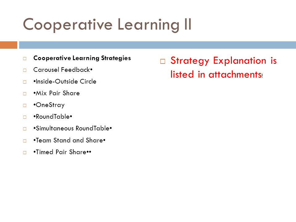 Cooperative Learning II  Cooperative Learning Strategies  Carousel Feedback  Inside-Outside Circle  Mix Pair Share  OneStray  RoundTable  Simultaneous RoundTable  Team Stand and Share  Timed Pair Share  Strategy Explanation is listed in attachments !