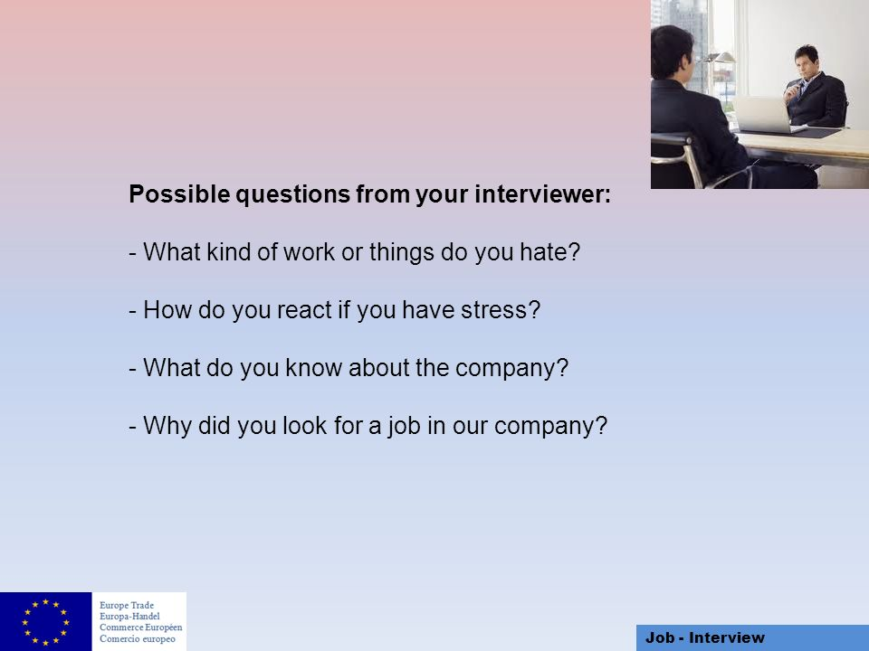 Job   Interview Possible Questions From Your Interviewer:   What Kind Of  Work Or Things