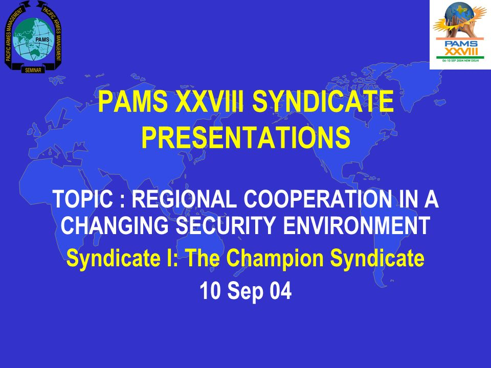 pams xxviii syndicate presentations topic regional cooperation 1 pams xxviii syndicate presentations topic regional cooperation in a changing security environment syndicate i the champion syndicate 10 sep 04