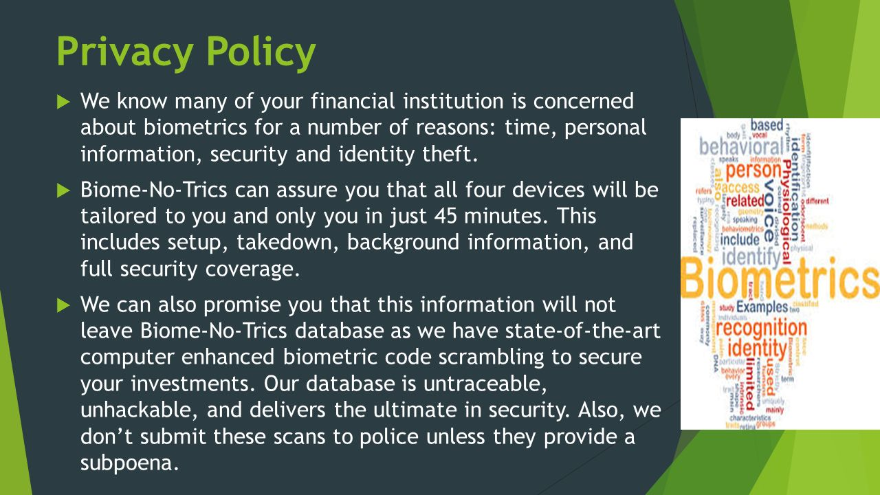 Privacy Policy  We know many of your financial institution is concerned about biometrics for a number of reasons: time, personal information, security and identity theft.