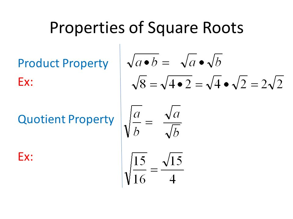 Properties of Square Roots Product Property Ex: Quotient Property Ex: