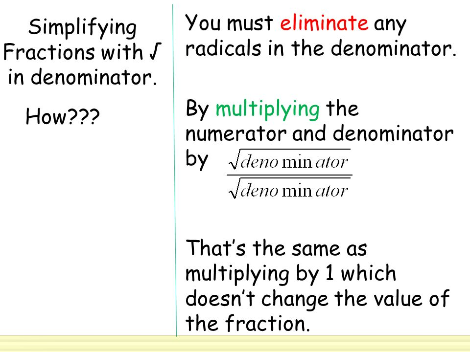 Simplifying Fractions with √ in denominator. You must eliminate any radicals in the denominator.