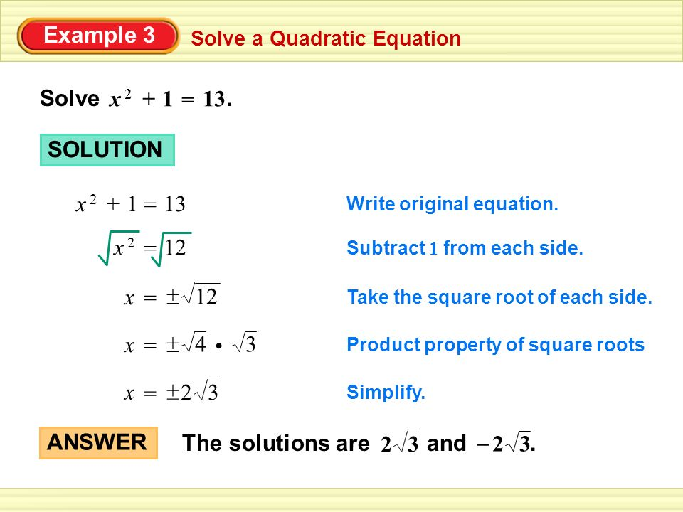 Example 3 Solve a Quadratic Equation Solve. = x 2x Subtract 1 from each side.