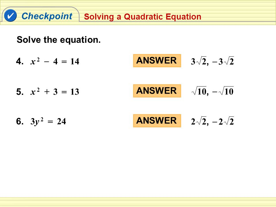 Checkpoint Solve the equation. Solving a Quadratic Equation 4.
