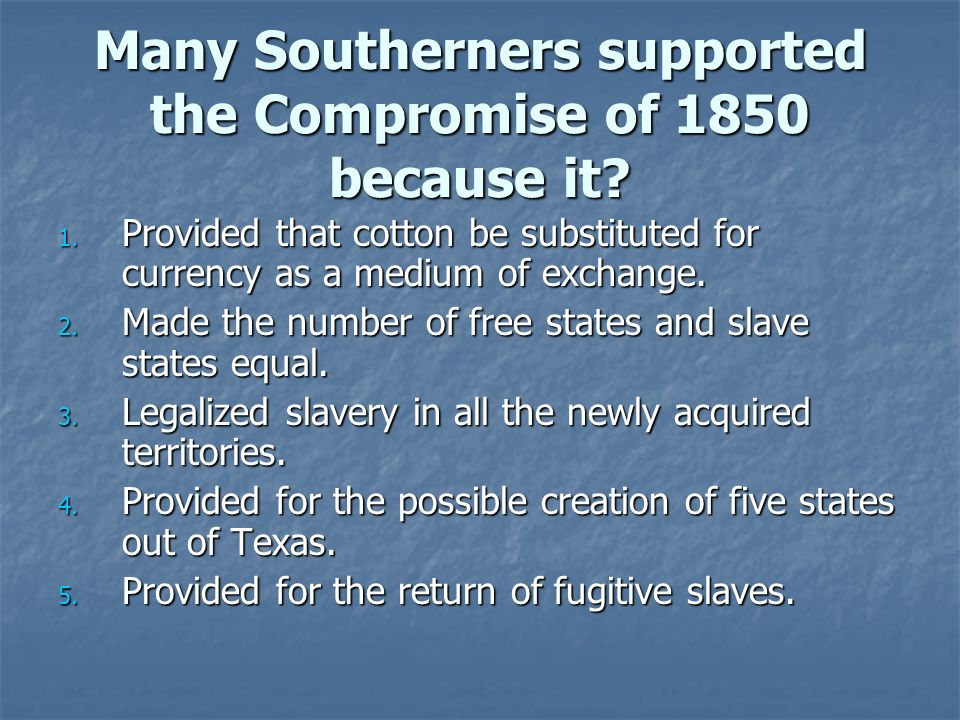 Many Southerners supported the Compromise of 1850 because it.