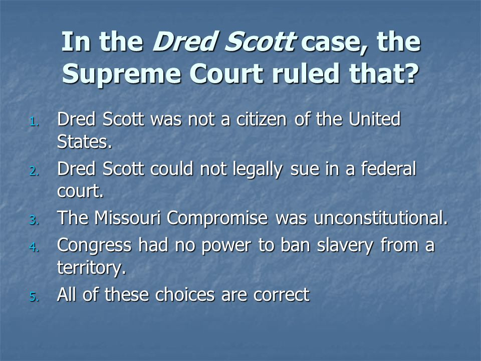 In the Dred Scott case, the Supreme Court ruled that.