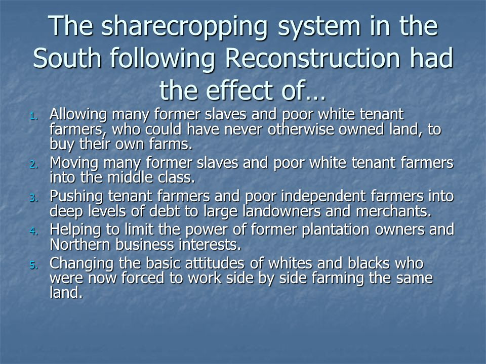 The sharecropping system in the South following Reconstruction had the effect of… 1.