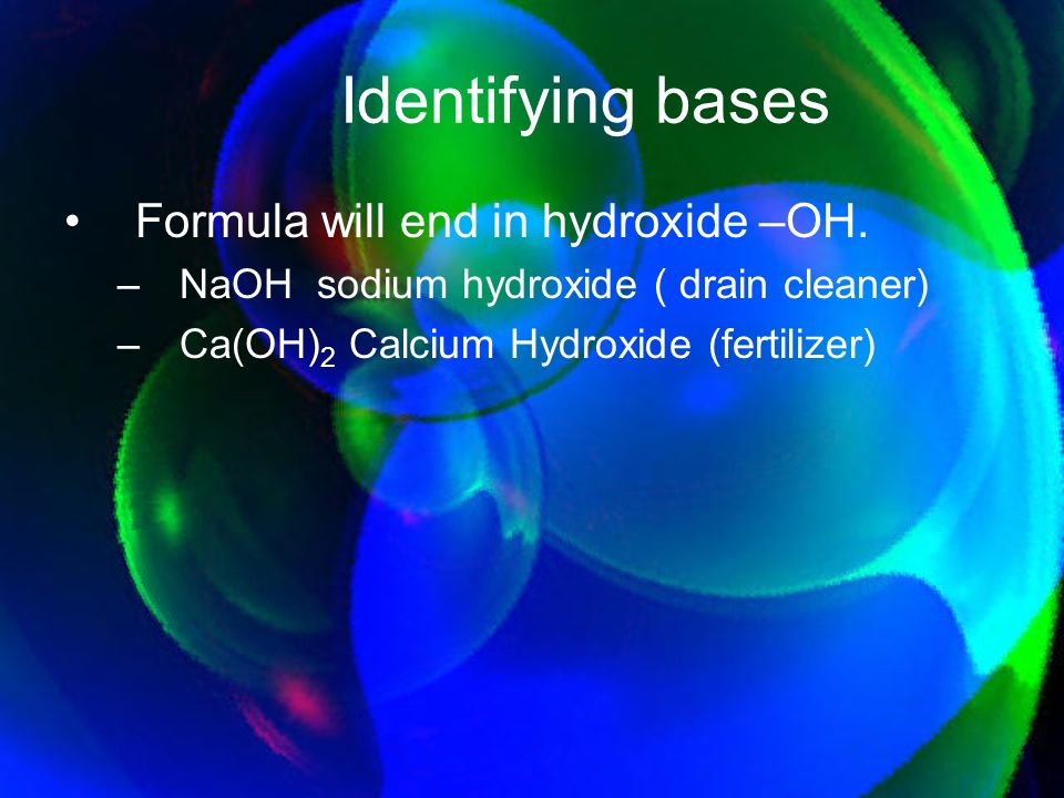 Identifying bases Formula will end in hydroxide –OH.