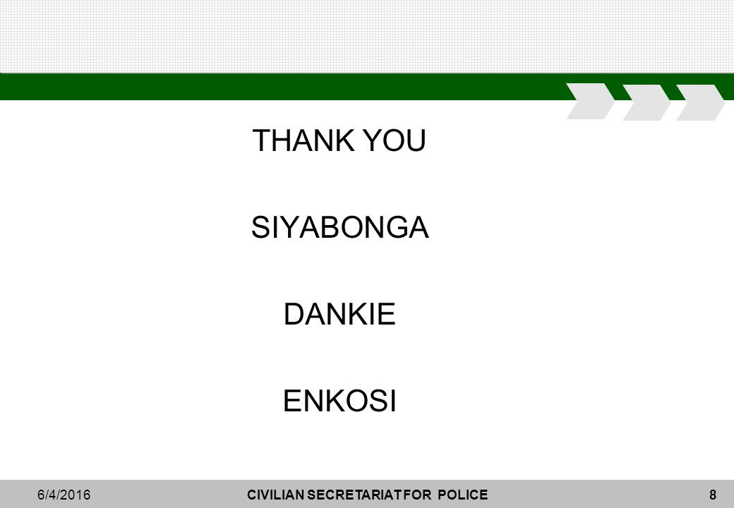 CIVILIAN SECRETARIAT FOR POLICE86/4/2016 THANK YOU SIYABONGA DANKIE ENKOSI