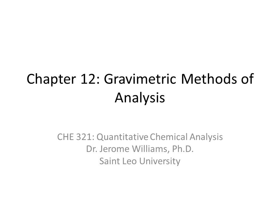 Chapter 12: Gravimetric Methods Of Analysis Che 321: Quantitative