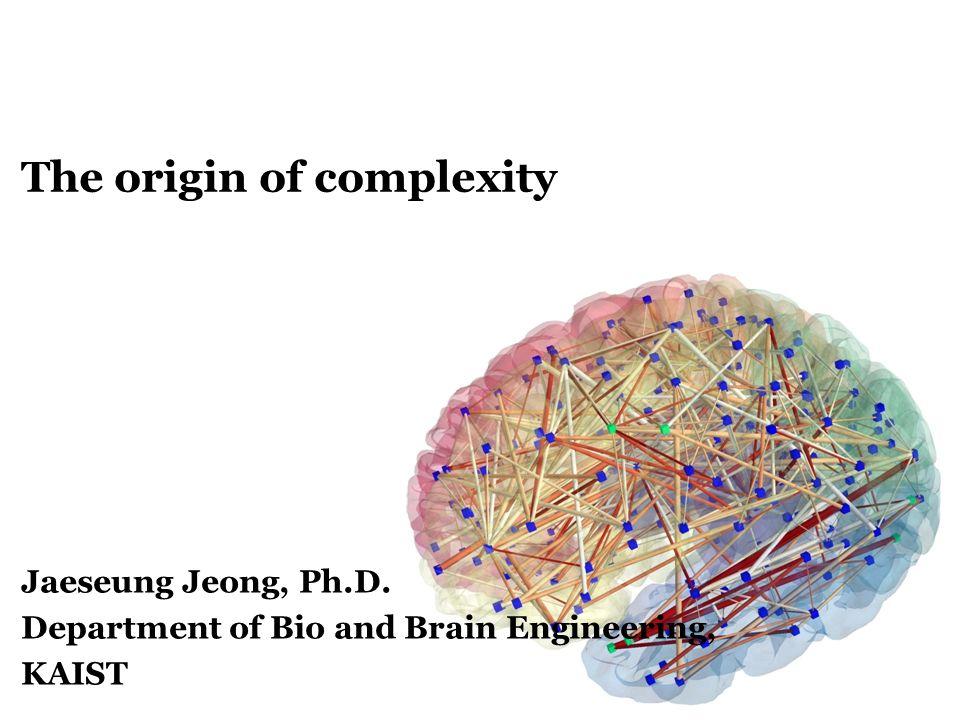 The origin of complexity jaeseung jeong phd department of bio 1 the origin of complexity jaeseung jeong phd department of bio and brain engineering kaist ccuart Gallery
