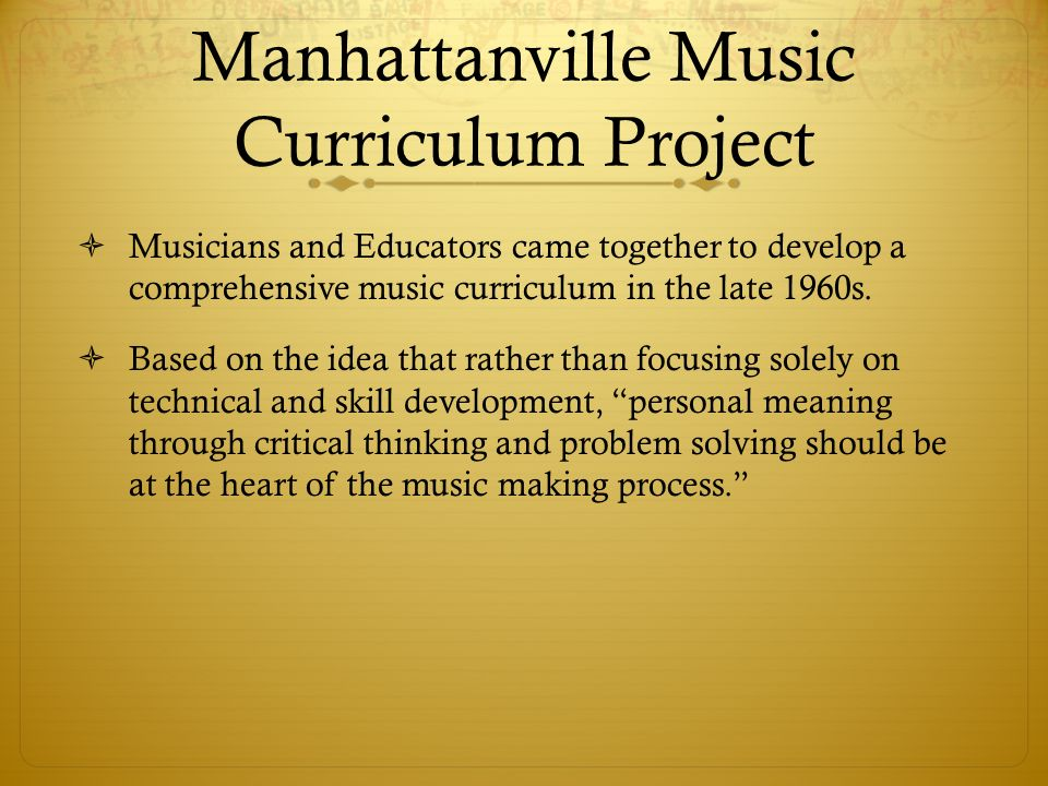 Manhattanville Music Curriculum Project  Musicians and Educators came together to develop a comprehensive music curriculum in the late 1960s.