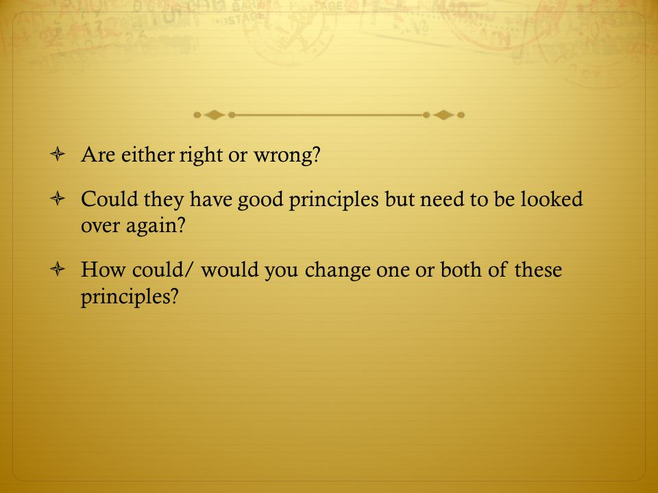  Are either right or wrong.  Could they have good principles but need to be looked over again.