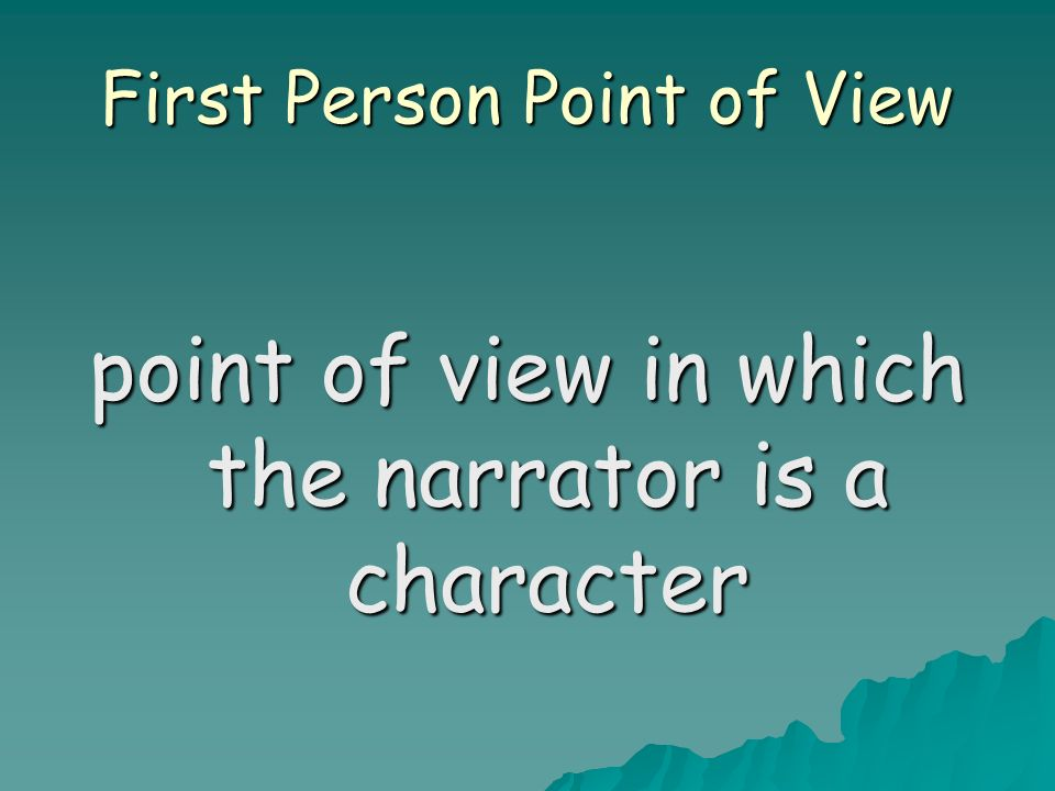 First Person Point of View point of view in which the narrator is a character