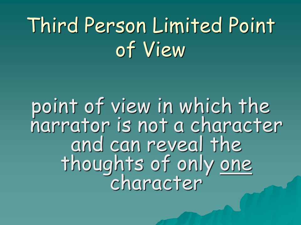 Third Person Limited Point of View point of view in which the narrator is not a character and can reveal the thoughts of only one character