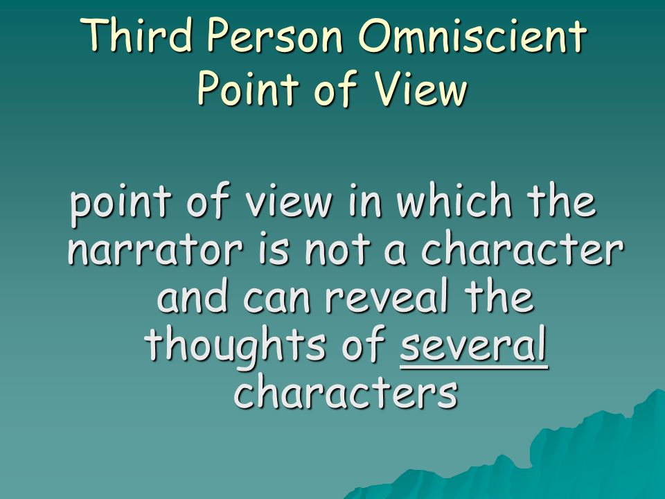 Third Person Omniscient Point of View point of view in which the narrator is not a character and can reveal the thoughts of several characters