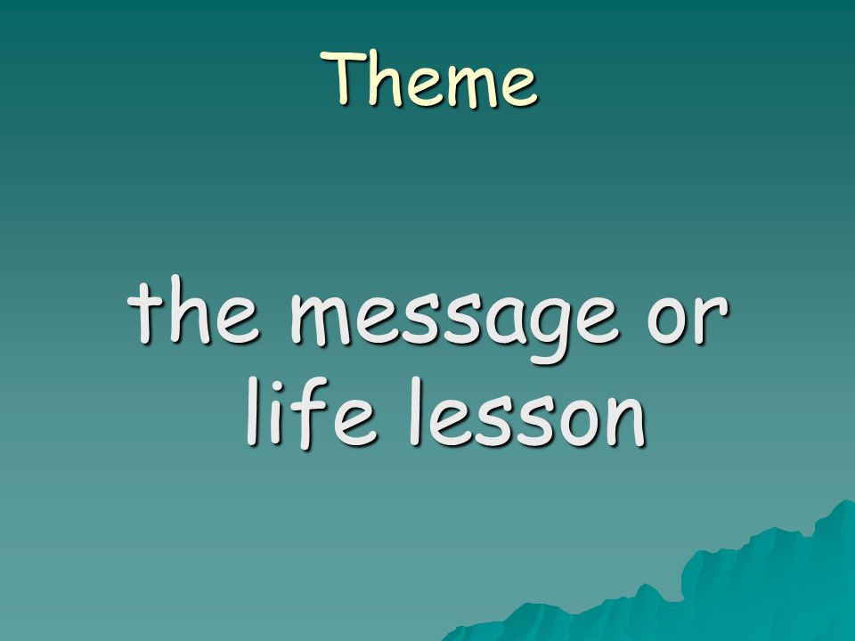 Theme the message or life lesson