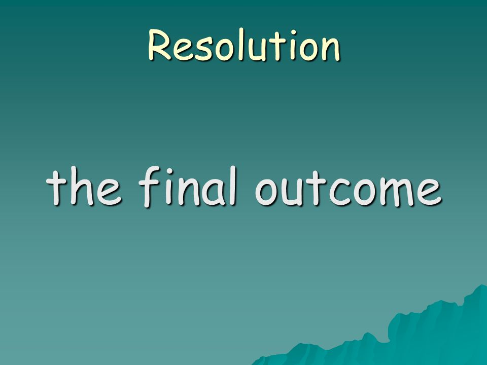 Resolution the final outcome