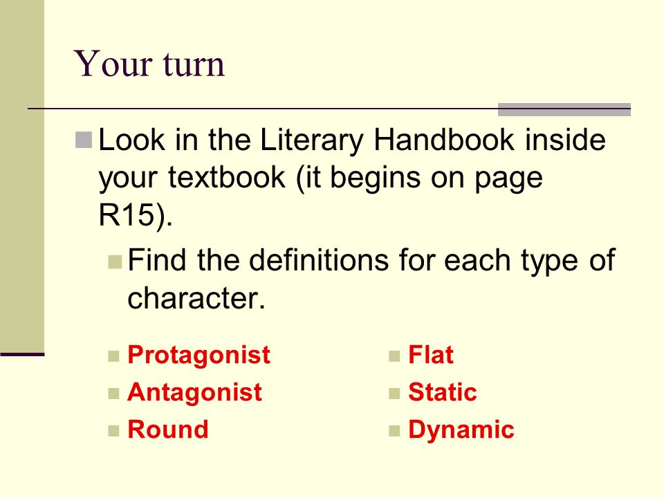Protagonist or Antagonist Round or Flat Dynamic or Static Types of Characters