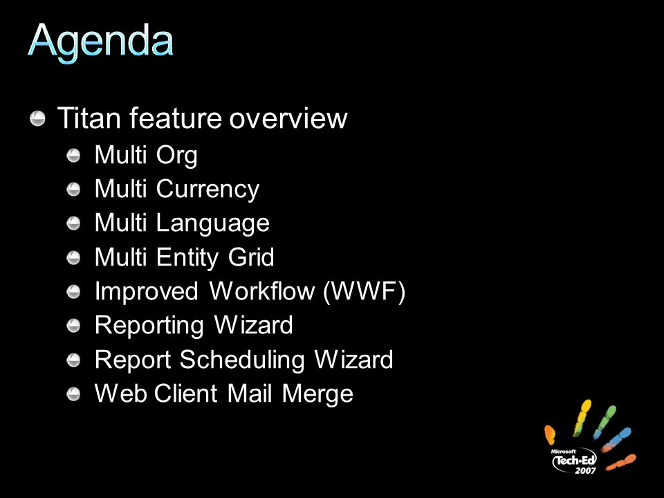 Titan feature overview Multi Org Multi Currency Multi Language Multi Entity Grid Improved Workflow (WWF) Reporting Wizard Report Scheduling Wizard Web Client Mail Merge
