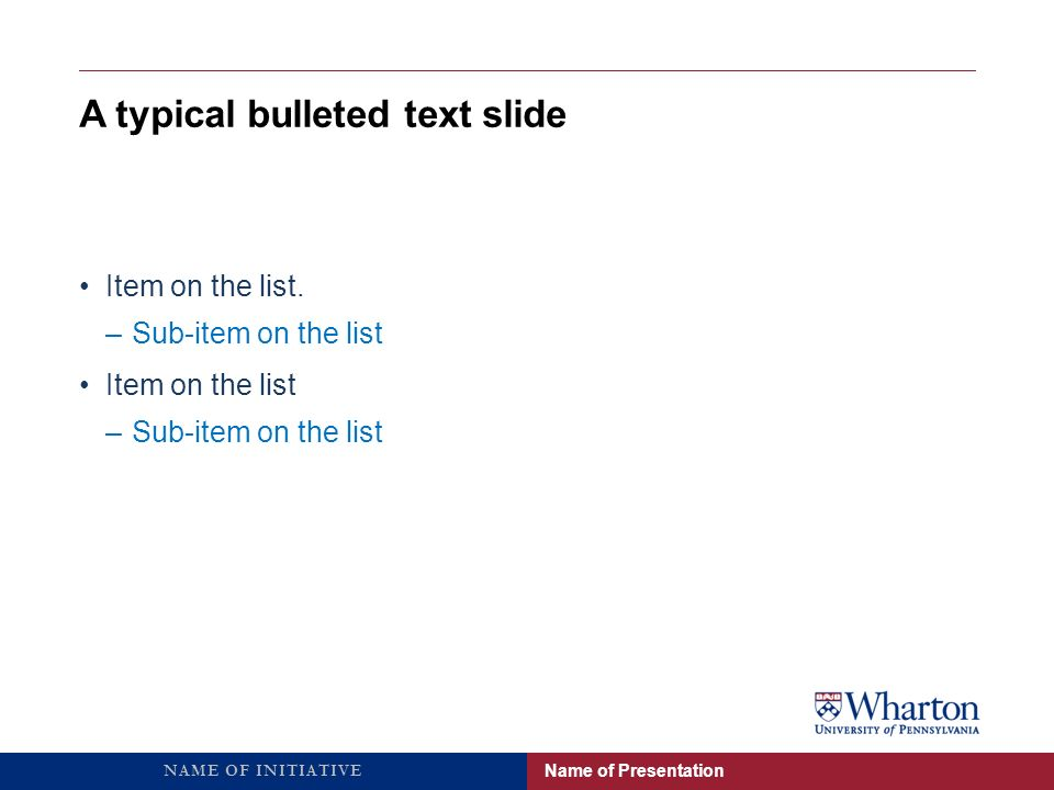 A typical bulleted text slide Name of Presentation Item on the list.
