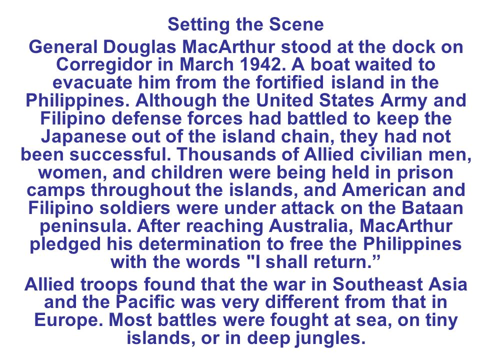 Setting the Scene General Douglas MacArthur stood at the dock on Corregidor in March 1942.