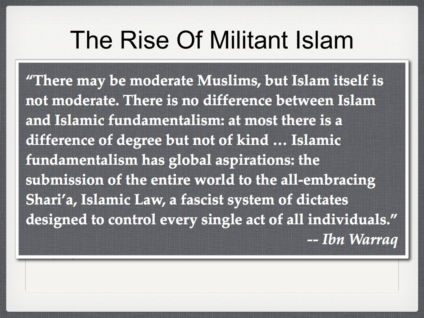 The Rise Of Militant Islam Since 1980, there has been enormous growth in religious fanaticism Muslims believe the mosque and the state should be completely intertwined Many Muslims assert that Jesus wielded a physical sword