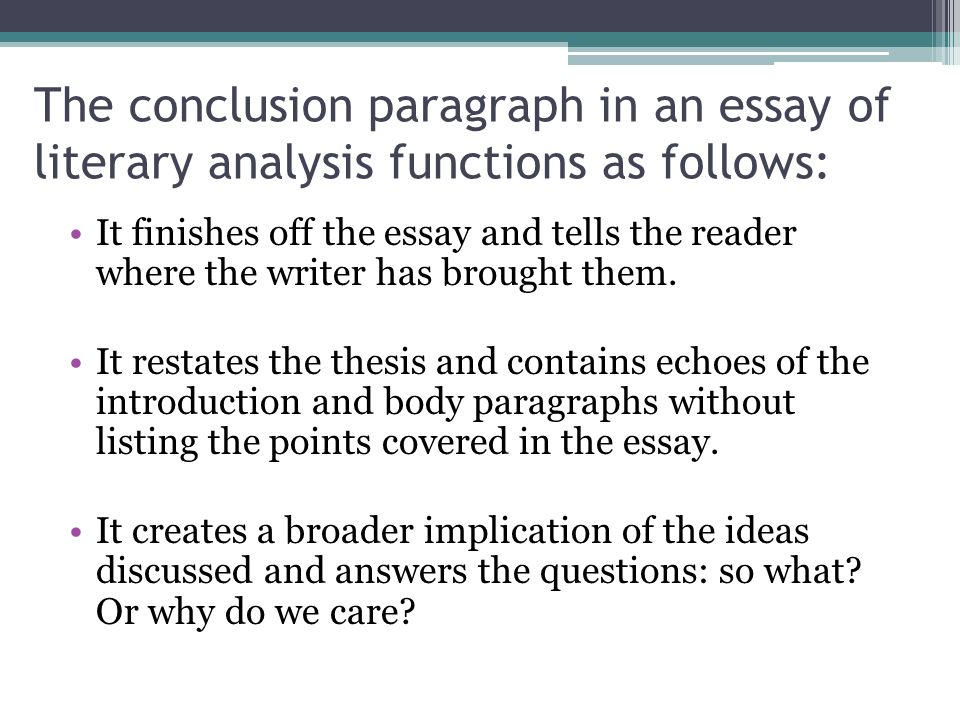 literary analysis 4 essay 4 the conclusion your literary analysis essay should have a concluding paragraph that gives your essay a sense of completeness and lets your readers know that they have come to the end of.