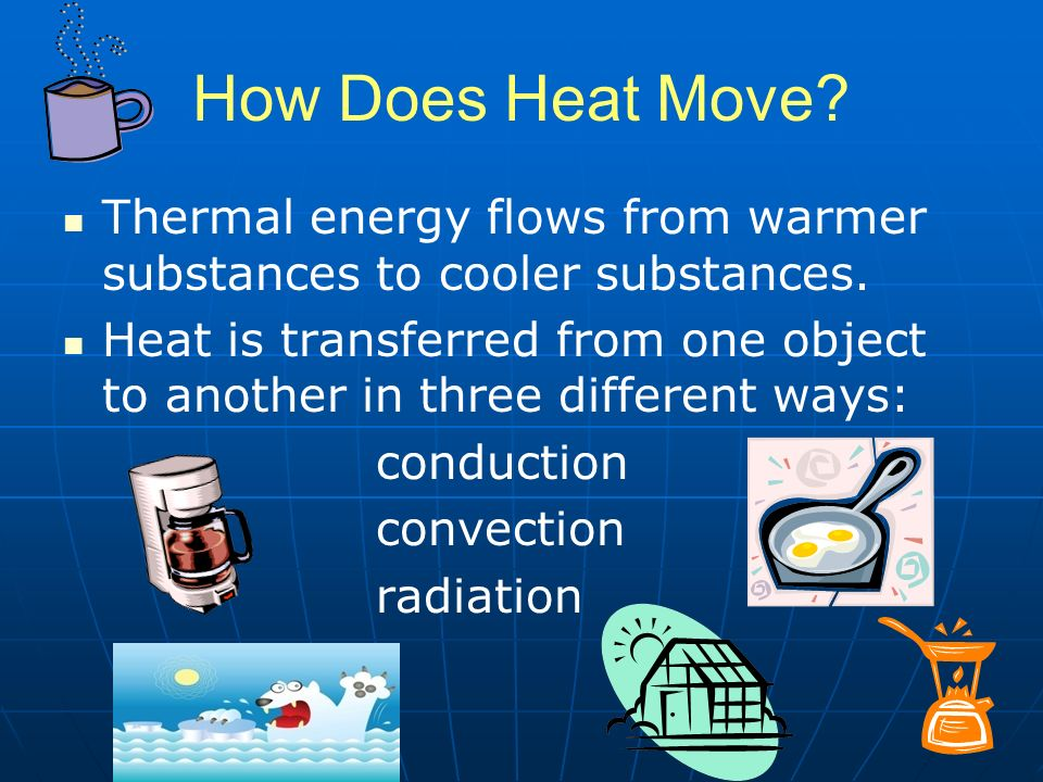 How Does Heat Move. Thermal energy flows from warmer substances to cooler substances.