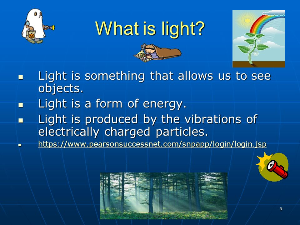 9 What is light. Light is something that allows us to see objects.