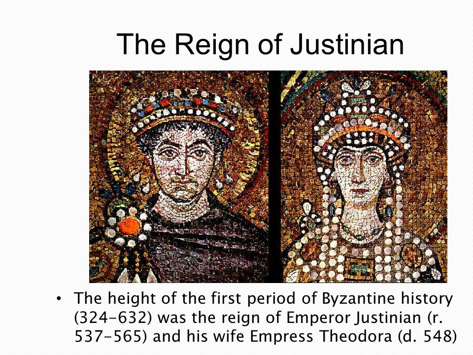 The Reign of Justinian The height of the first period of Byzantine history ( ) was the reign of Emperor Justinian (r.