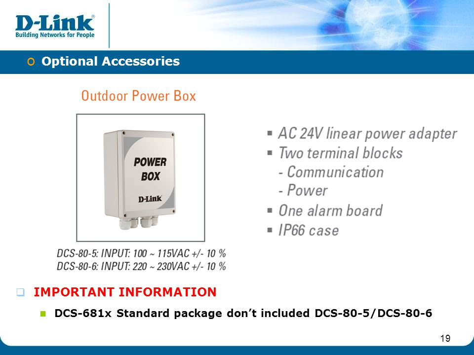 19  IMPORTANT INFORMATION DCS-681x Standard package don't included DCS-80-5/DCS-80-6 o Optional Accessories