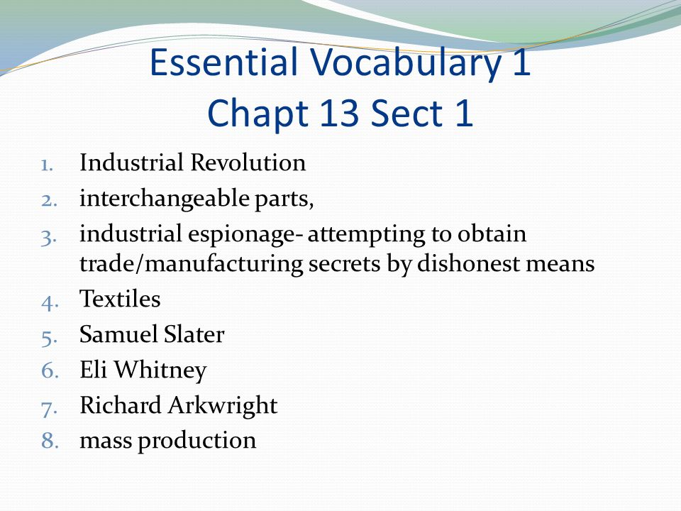 Essential Vocabulary 1 Chapt 13 Sect 1 1. Industrial Revolution 2.