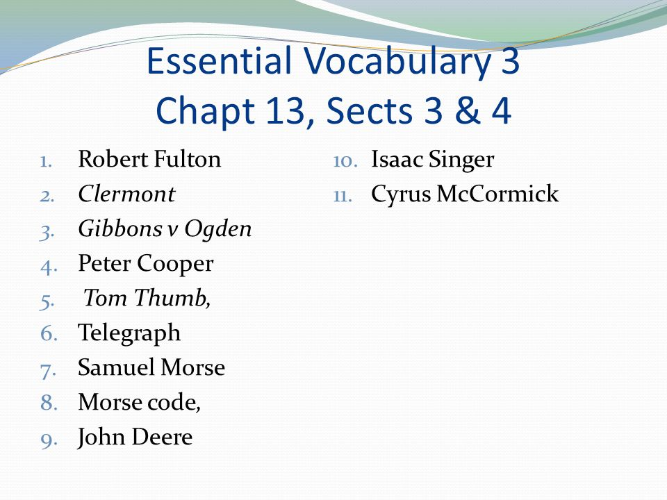 Essential Vocabulary 3 Chapt 13, Sects 3 & 4 1. Robert Fulton 2.