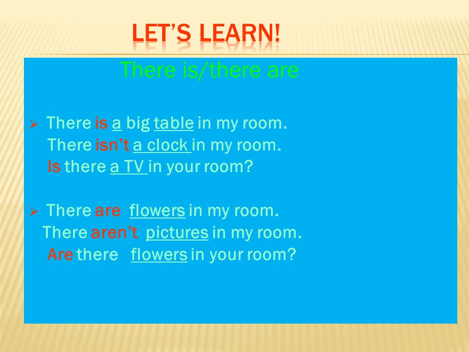 There is/there are  There is a big table in my room.
