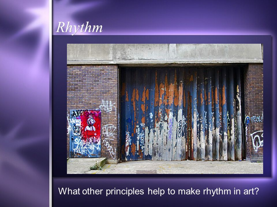 Rhythm What other principles help to make rhythm in art