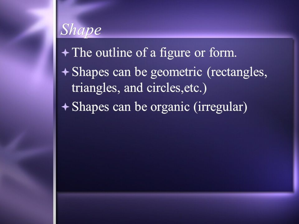 Shape  The outline of a figure or form.