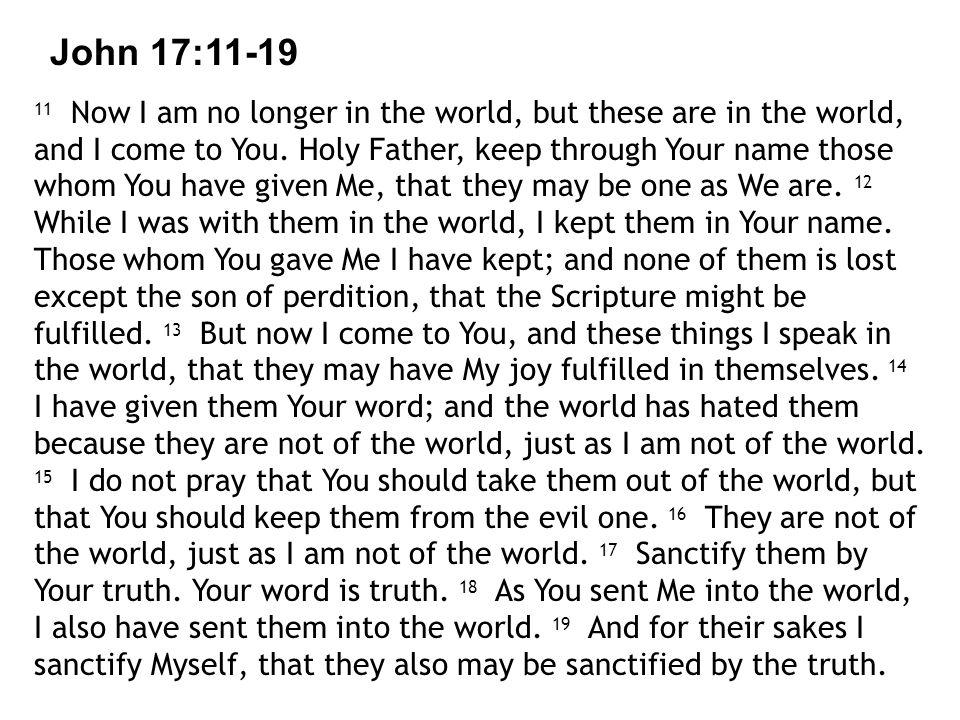 John 17: Now I am no longer in the world, but these are in the ...