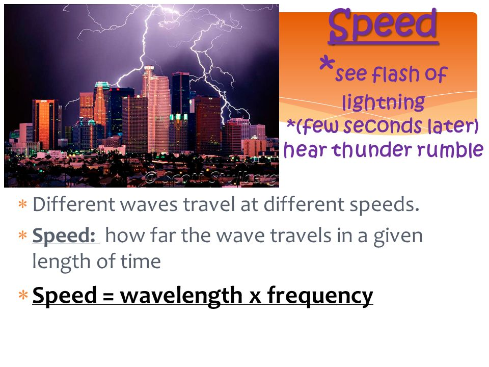  Different waves travel at different speeds.