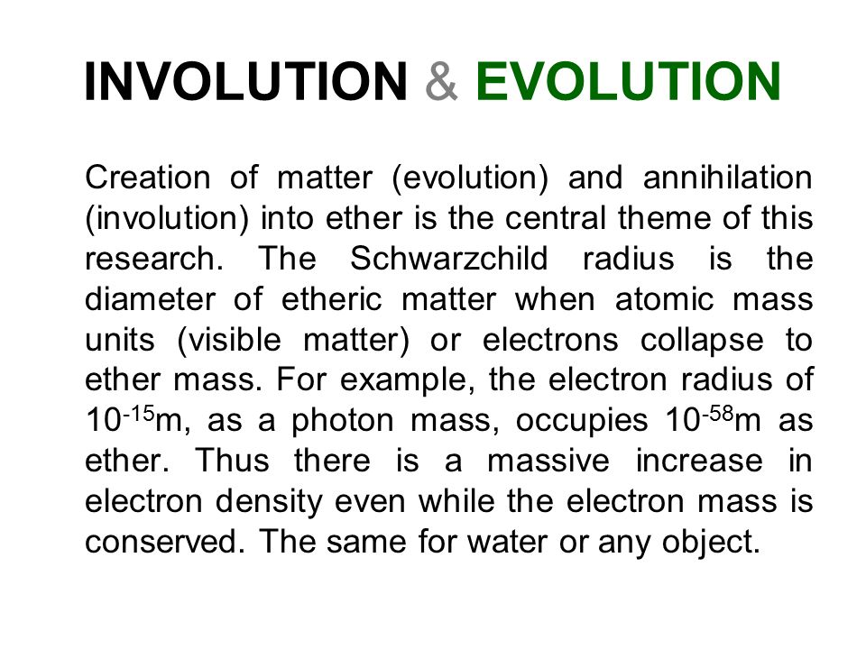 INVOLUTION & EVOLUTION Creation of matter (evolution) and annihilation (involution) into ether is the central theme of this research.
