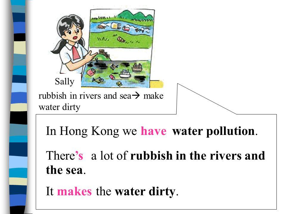 In Hong Kong we haveair pollution. There'sa lot of smoke.